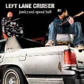 LEFT LANE CRUISER  - CD JUNKYARD SPEED BALL [DIGI]