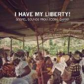 I HAVE MY LIBERTY: GOSPEL SOUN..  - CD I HAVE MY LIBERTY..
