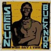 BUCKNOR SEGUN  - 2xCD WHO SAY I TIRE