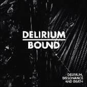 DELIRIUM BOUND  - CDD DELIRIUM, DISSONANCE AND DEATH