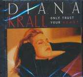 KRALL DIANA  - CD ONLY TRUST YOUR HEART