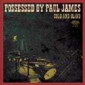 POSSESSED BY PAUL JAMES  - CD COLD AND BLIND