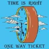 ONE WAY TICKET  - VINYL TIME IS RIGHT [VINYL]