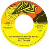 BILLY GARNER  - 7 YOU'RE WASTING MY TIME (Part 1)