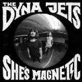 DYNA JETS  - VINYL SHE'S MAGNETIC [VINYL]
