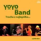 YO YO BAND  - CD TROCHA Z NEJLEPSIHO A JESTE NECO ...