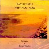 RAY RUSSELL  - CD WHY NOT NOW