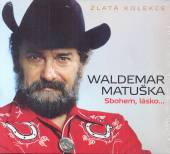 MATUSKA WALDEMAR  - 3xCD SBOHEM, LASKO... (ZLATA KOLEKCE)