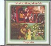 ROZPRAVKA  - CD MEDOVNIKOVY DOMCEK / TROJRUZA