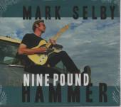 SELBY MARK  - CD NINE POUND HAMMER