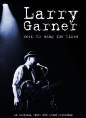 GARNER LARRY  - DVD BORN TO SANG THE BLUES