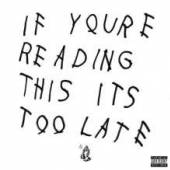 DRAKE  - CD IF YOU'RE READING THIS IT'S TOO LATE