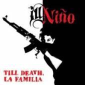 ILL NINO  - CD TILL DEATH LA FAMILIA