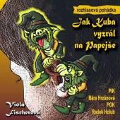 HRZANOVA BARBORA HOLUB RADEK  - CD FISCHEROVA: JAK KUBA VYZRAL NA PAPEJS