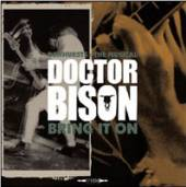 DOCTOR BISON  - CD DEWHURTS : THE MUSICAL / BRING IT ON