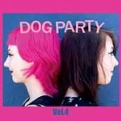 DOG PARTY  - VINYL VOL. 4 [VINYL]