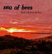 SEA OF BEES  - CD BUILD A BOAT TO THE SUN