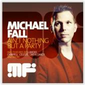 FALL MICHAEL  - CD AIN'T NOTHING BUT A PARTY