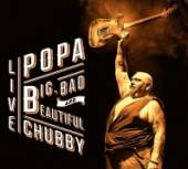 CHUBBY POPA  - 2xCD BIG, BAD AND BEAUTIFUL..