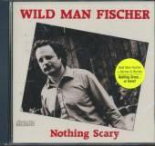 FISCHER WILD MAN  - CD NOTHING SCARY