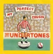 UNDERTONES  - 7 MY PERFECT COUSIN*..