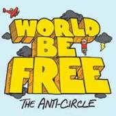 WORLD BE FREE  - CD THE ANTI-CIRCLE