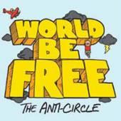 WORLD BE FREE  - VINYL THE ANTI-CIRCLE [VINYL]