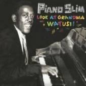 PIANO SLIM  - CD LOOK AT GRANDMA WATUSI