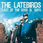 LATEBIRDS  - CD LAST OF THE GOOD OL' DAYS