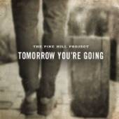 PINE HILL PROJECT  - CD TOMORROW YOU ARE GOING