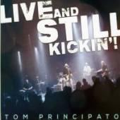 PRINCIPATO TOM  - CD LIVE AND STILL KICKIN'!