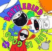 BATTLEBIRD  - 2xCD+DVD LIFE IS GOOD
