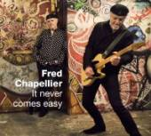 CHAPELLIER FRED  - CD IT NEVER COMES EASY