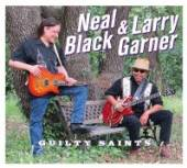 BLACK NEAL & LARRY GARNE  - CD GUILTY SAINTS -DIGI-