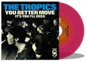 TROPICS  - SI YOU BETTER MOVE /7