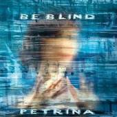 PETRINA  - CD BE BLIND