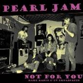 PEARL JAM  - VINYL NOT FOR YOU: R..