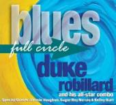 ROBILLARD DUKE AND HIS A  - CD BLUES FULL CIRCLE