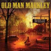 OLD MAN MARKLEY  - 7 BLOOD ON MY HANDS