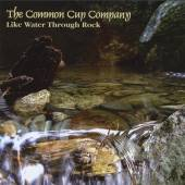 COMMON CUP COMPANY  - CD LIKE WATER THROUGH ROCK