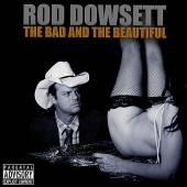 DOWSETT ROD  - CD BAD & THE BEAUTIFUL