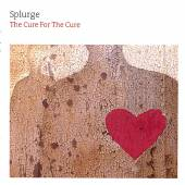 SPLURGE  - CD CURE FOR THE CURE