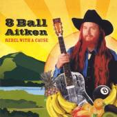 8 BALL AITKEN  - CD REBEL WITH A CAUSE