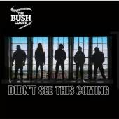 BUSH LEAGUE  - CD DIDNT SEE THIS COMING