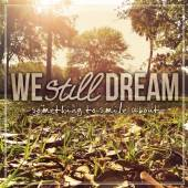 WE STILL DREAM  - CD SOMETHING TO SMILE ABOUT