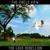 CIRCLE VIEW  - CD THE LOVE REBELLION