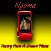 NGOMA  - CD NGOMA - POETRY FROM A SMART PHONE
