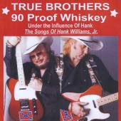 TRUE BROTHERS  - CD 90 PROOF WHISKEY