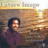 BROTHER JAMES T HORN AND COMPA..  - CD FUTURE IMAGE