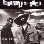 TAYLOR OTIS  - CD RESPECT THE DEAD